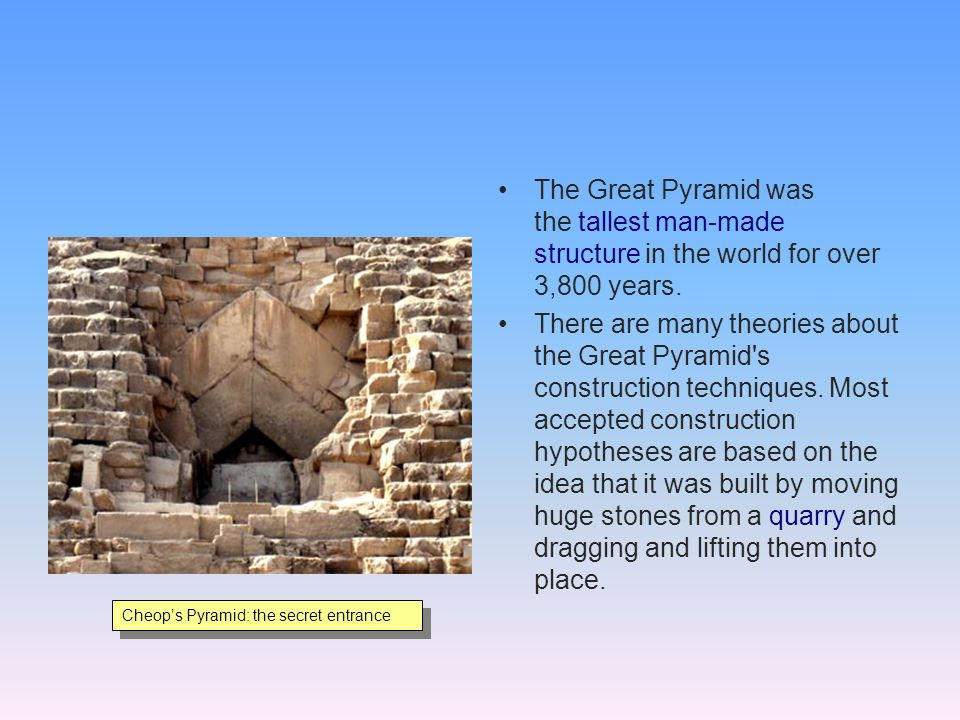 The Great Pyramid was the tallest man-made structure in the world for over 3,800 years.