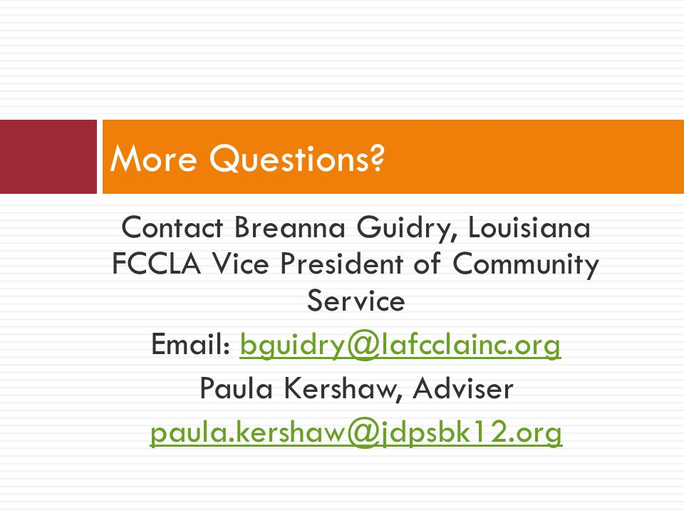 More Questions Contact Breanna Guidry, Louisiana FCCLA Vice President of Community Service. Email: bguidry@lafcclainc.org.