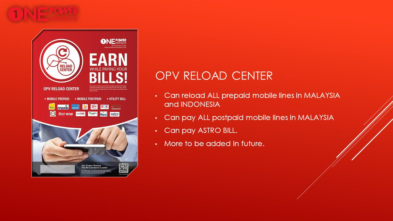 OPV Reload Center Can reload ALL prepaid mobile lines in MALAYSIA and INDONESIA. Can pay ALL postpaid mobile lines in MALAYSIA.