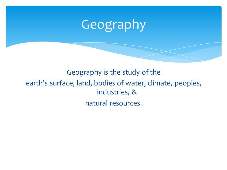 Geography is the study of the