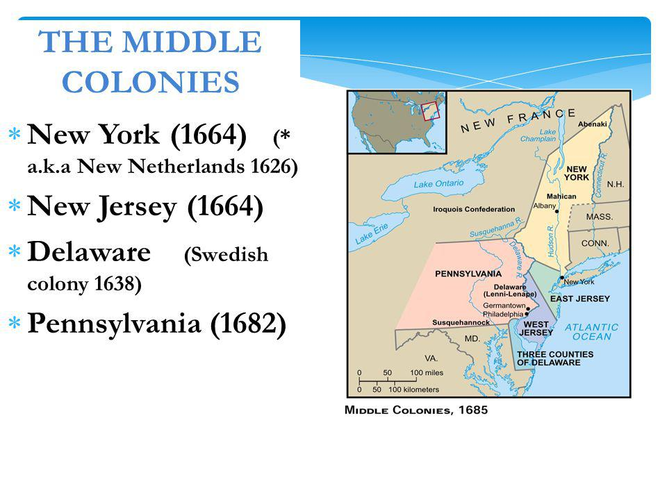 THE MIDDLE COLONIES New York (1664) (* a.k.a New Netherlands 1626)