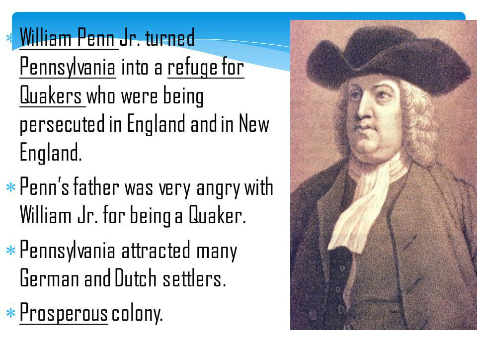 Penn's father was very angry with William Jr. for being a Quaker.
