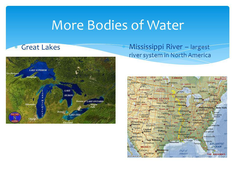 More Bodies of Water Mississippi River – largest river system in North America Great Lakes