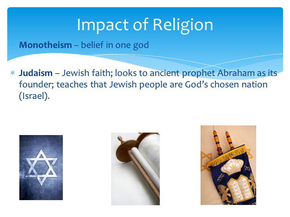 Impact of Religion Monotheism – belief in one god