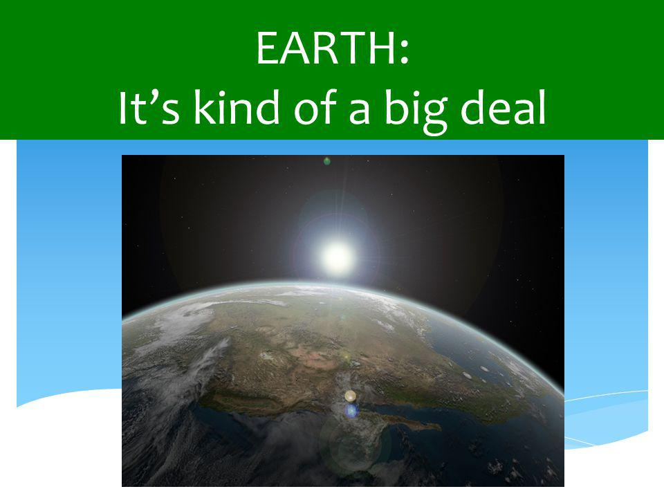 EARTH: It's kind of a big deal