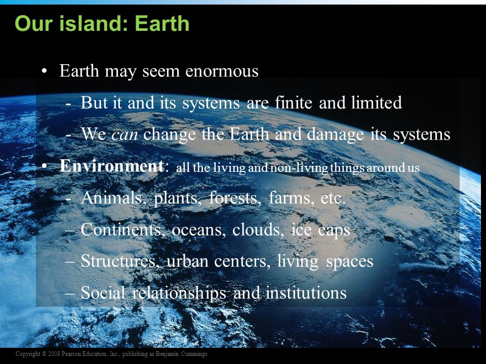 Our island: Earth Earth may seem enormous