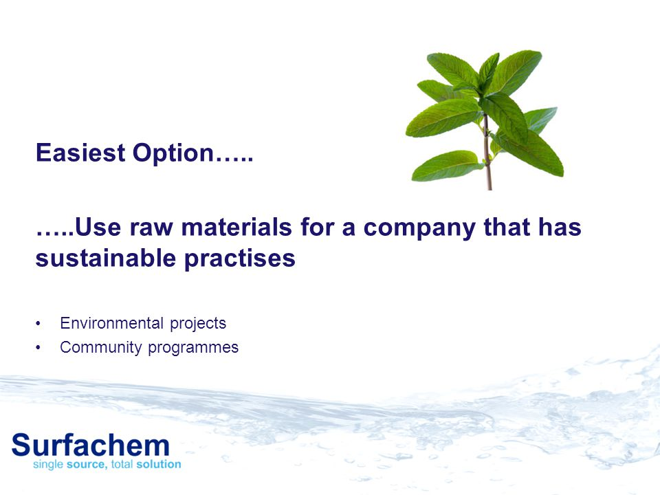 …..Use raw materials for a company that has sustainable practises