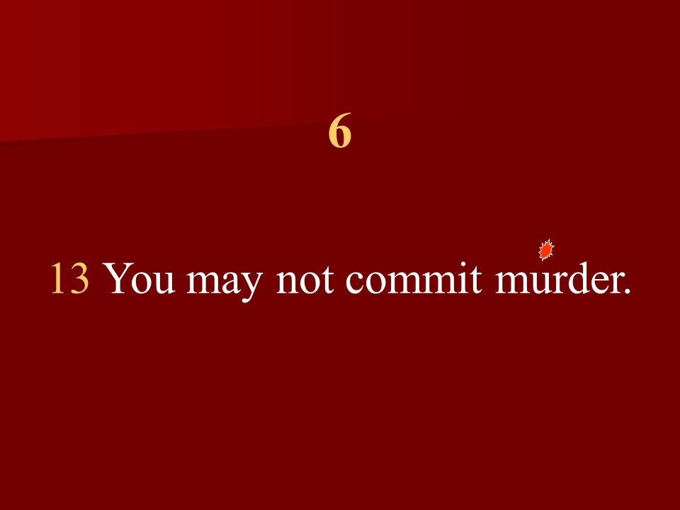 6 13 You may not commit murder.