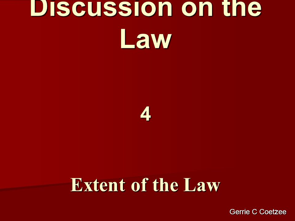 Discussion on the Law 4 Extent of the Law