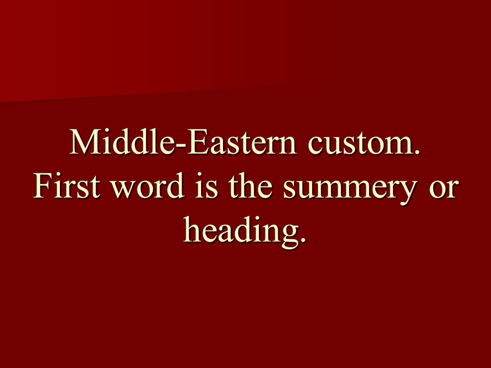 Middle-Eastern custom. First word is the summery or heading.