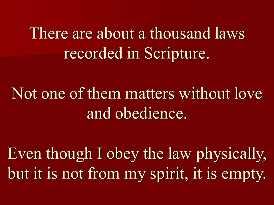 There are about a thousand laws recorded in Scripture