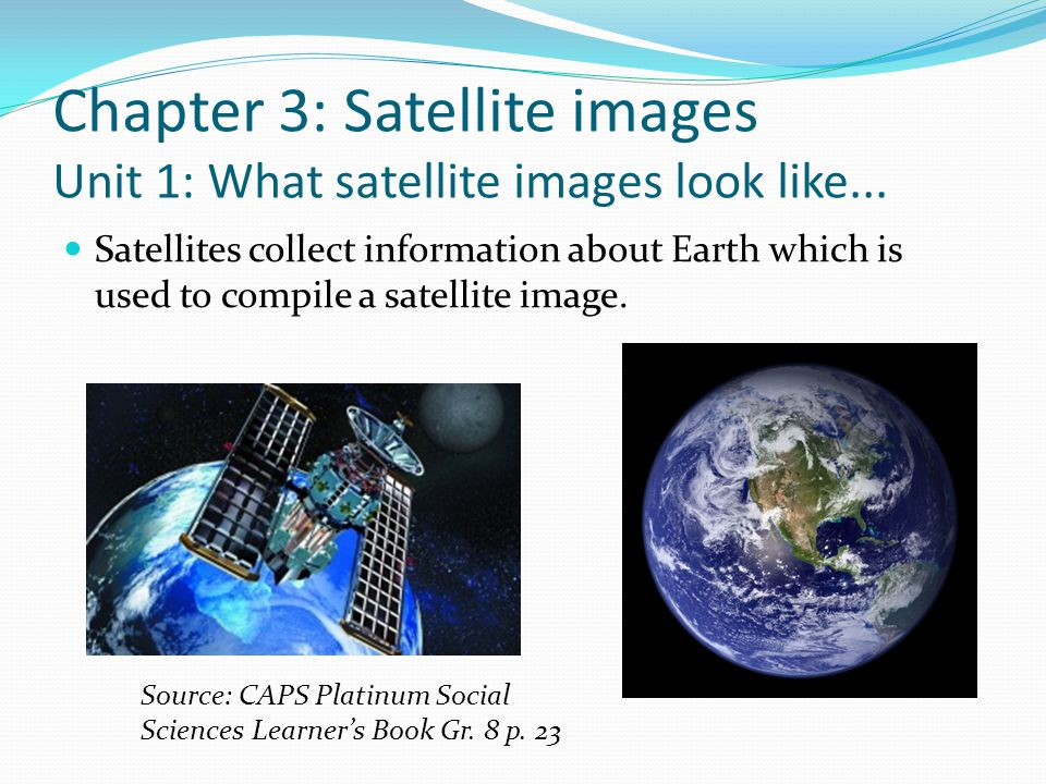 Chapter 3: Satellite images Unit 1: What satellite images look like...