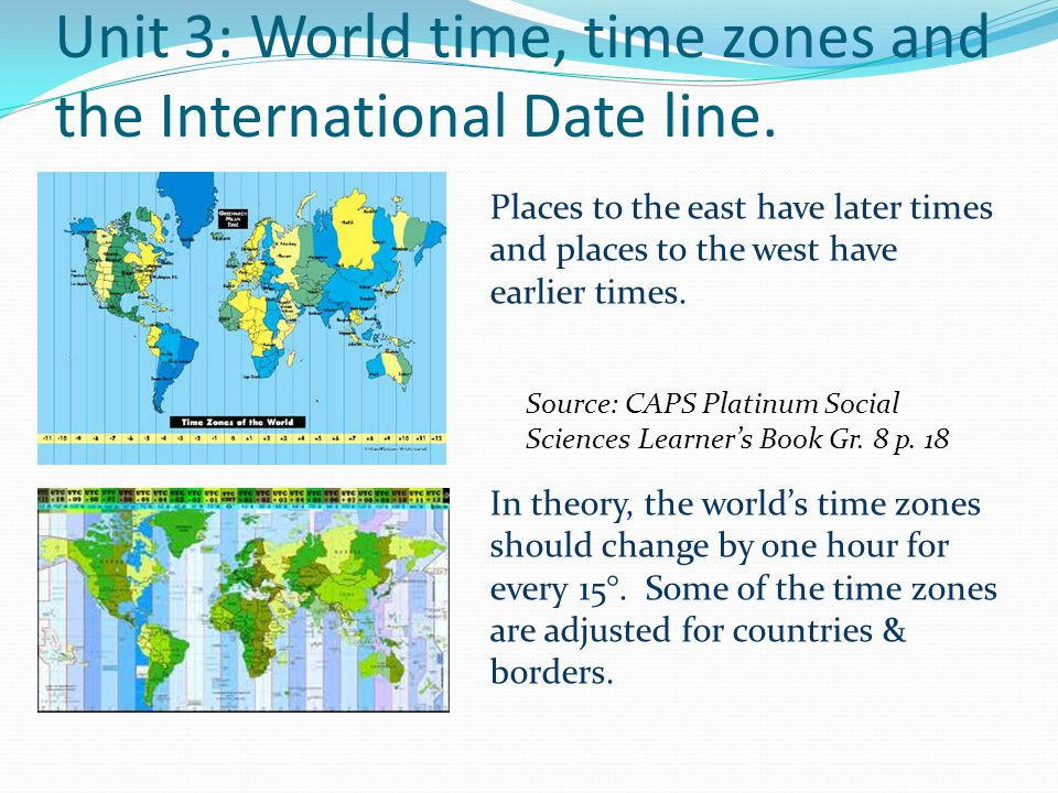Unit 3: World time, time zones and the International Date line.