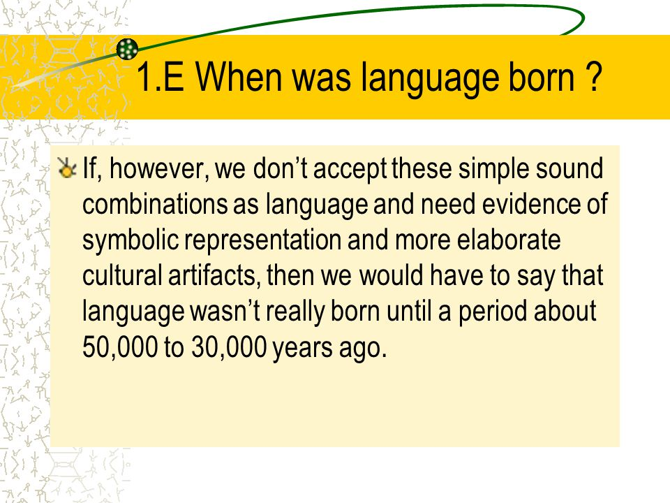 1.E When was language born
