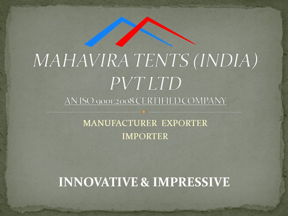 MAHAVIRA TENTS (INDIA) PVT LTD AN ISO 9001:2008 CERTIFIED COMPANY