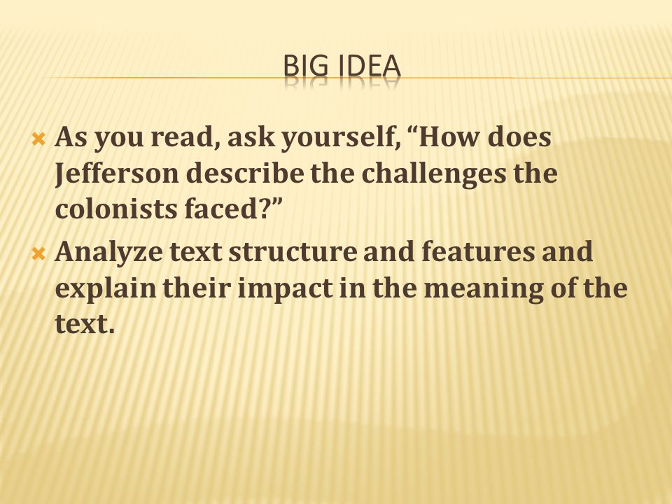 Big idea As you read, ask yourself, How does Jefferson describe the challenges the colonists faced