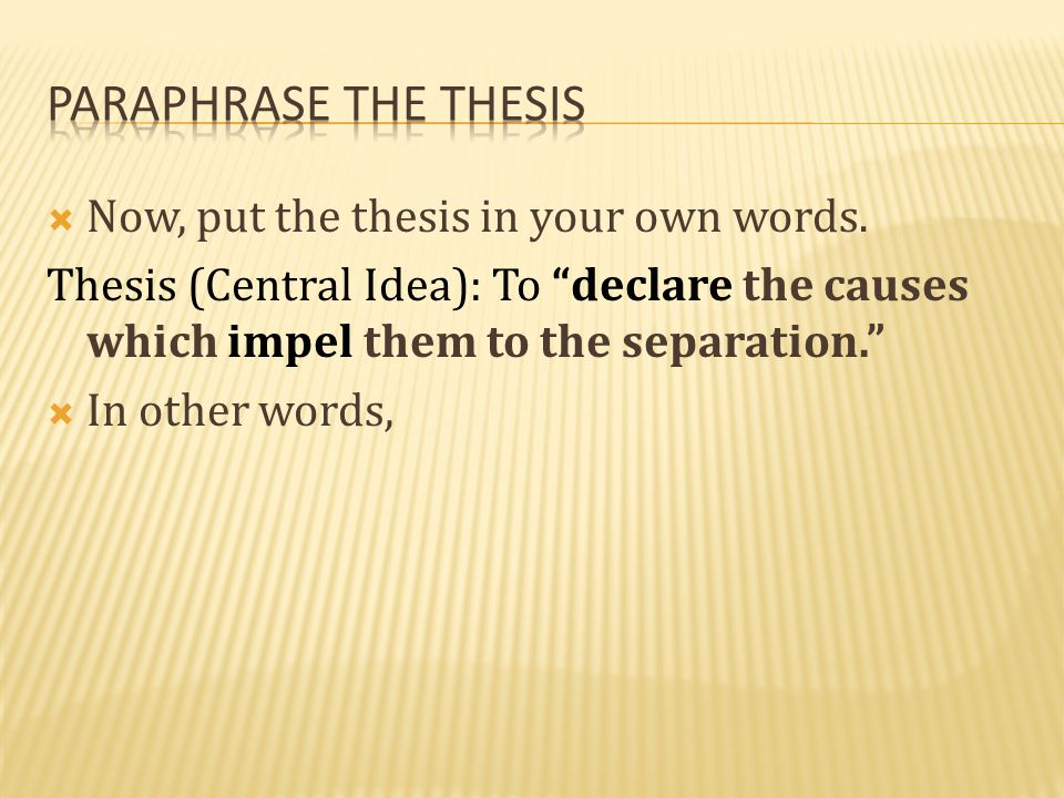 Paraphrase the thesis Now, put the thesis in your own words.