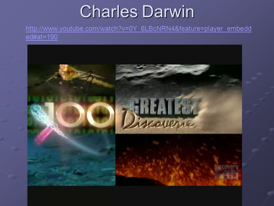 Charles Darwin http://www.youtube.com/watch v=0Y_6LBcNRN4&feature=player_embedded#at=190