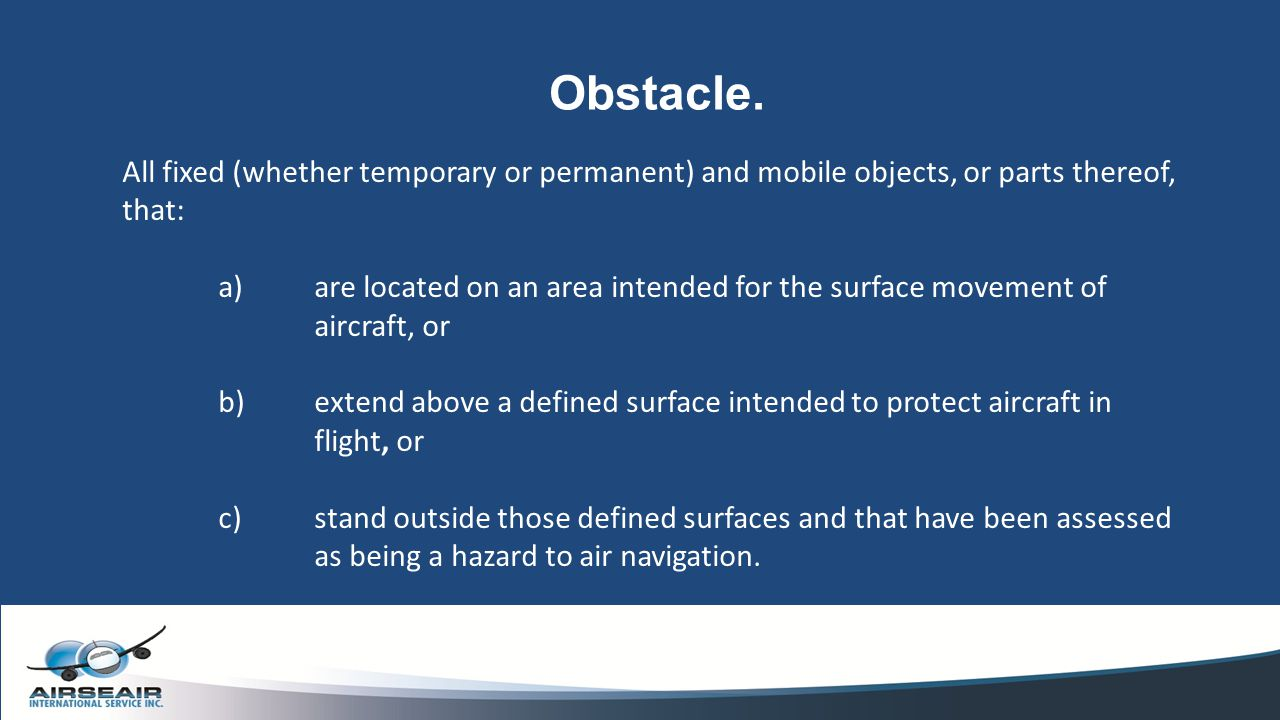 Obstacle. All fixed (whether temporary or permanent) and mobile objects, or parts thereof, that:
