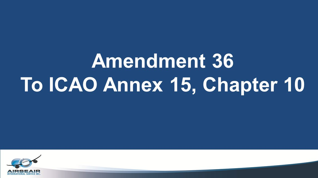 Amendment 36 To ICAO Annex 15, Chapter 10