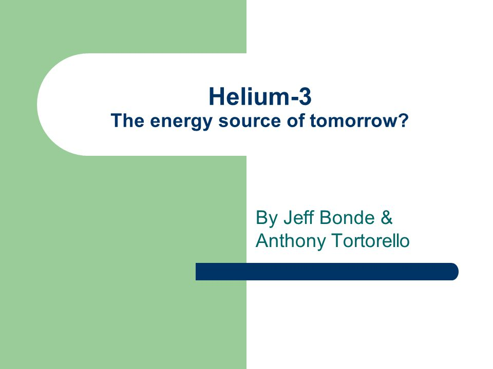 Helium-3 The energy source of tomorrow