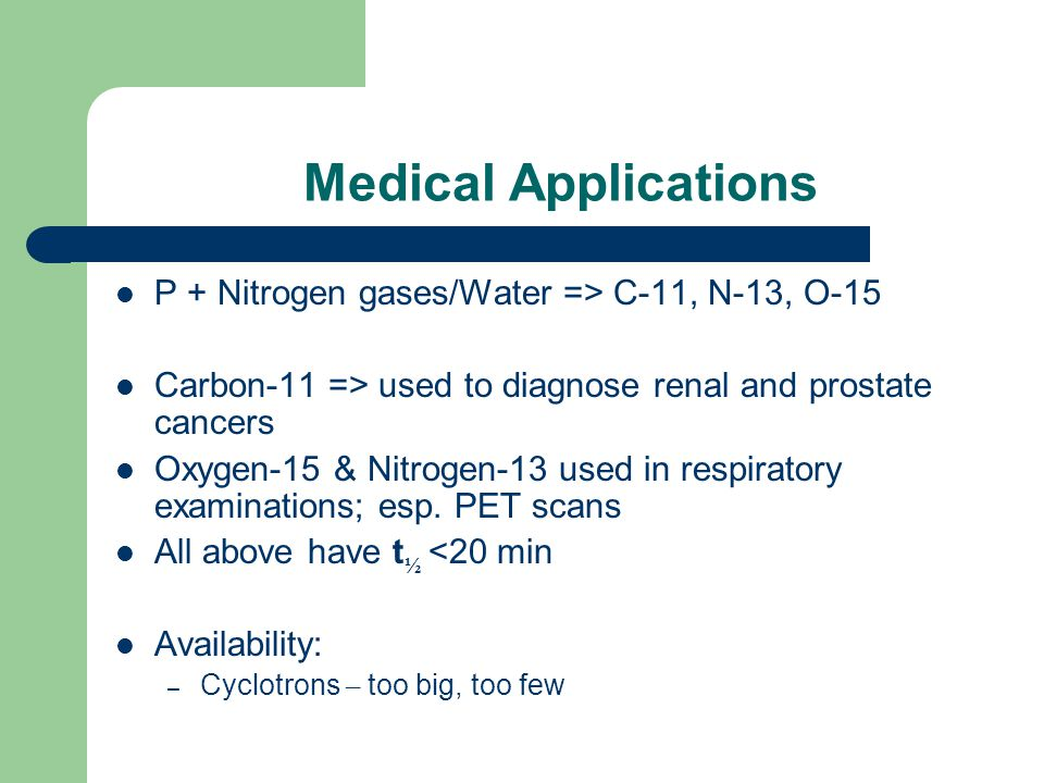 Medical Applications P + Nitrogen gases/Water => C-11, N-13, O-15