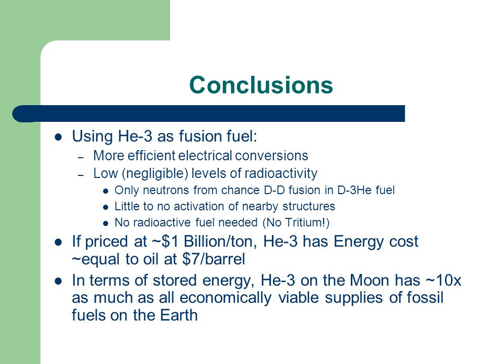 Conclusions Using He-3 as fusion fuel: