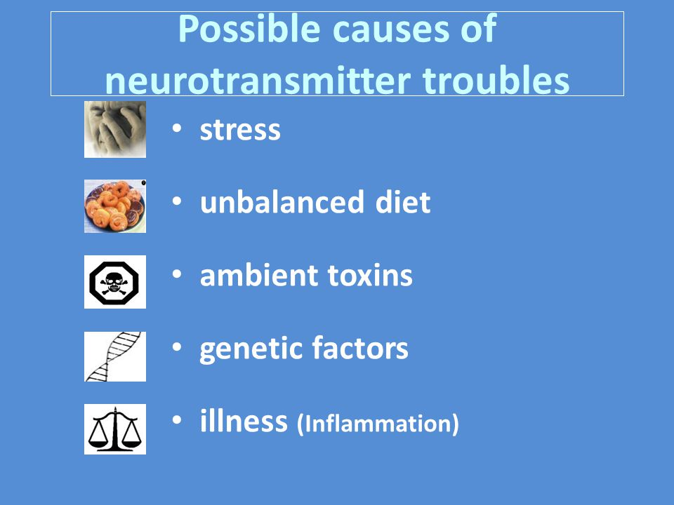 Possible causes of neurotransmitter troubles