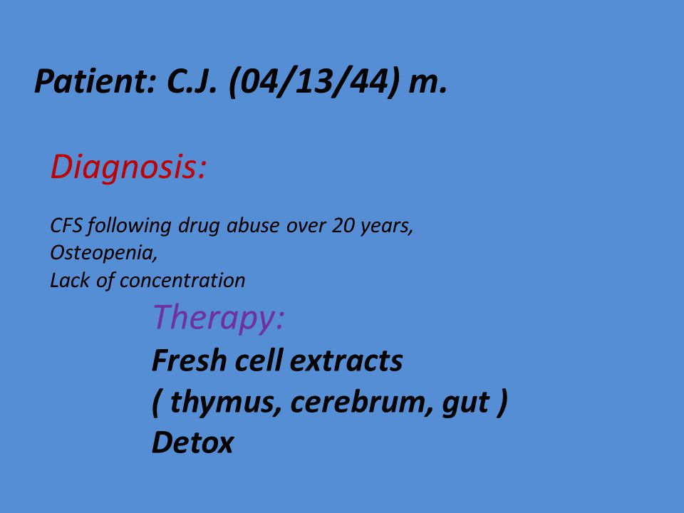 Patient: C.J. (04/13/44) m. Diagnosis: Therapy: Fresh cell extracts