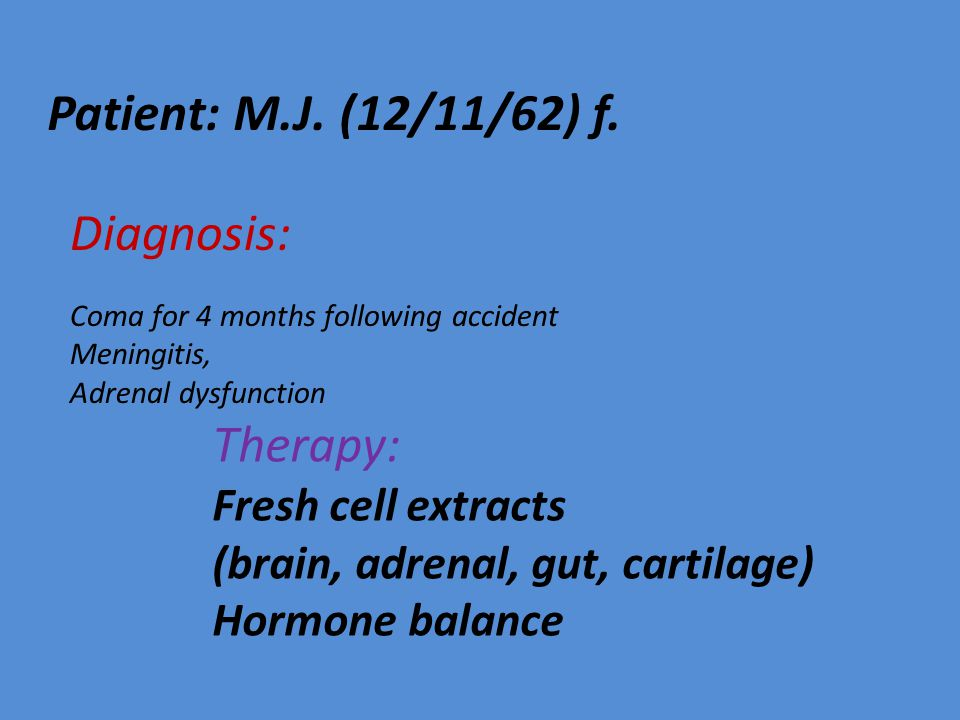 Patient: M.J. (12/11/62) f. Diagnosis: Therapy: Fresh cell extracts