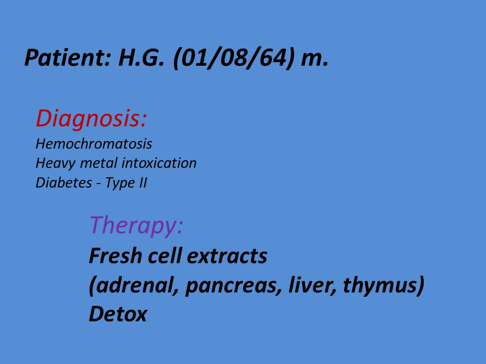 Patient: H.G. (01/08/64) m. Diagnosis: Therapy: Fresh cell extracts