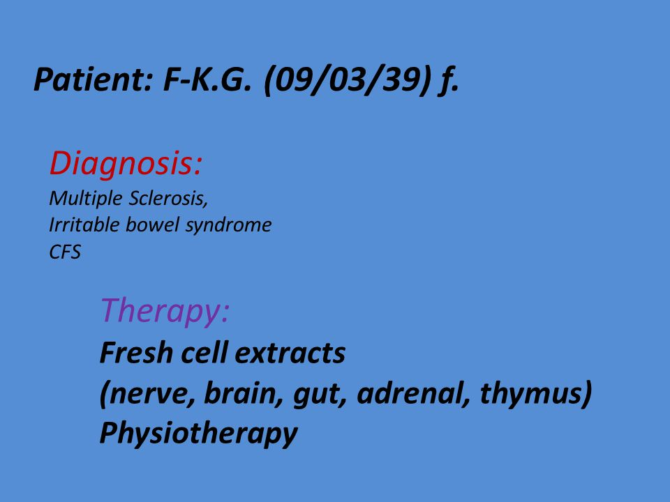 Patient: F-K.G. (09/03/39) f. Diagnosis: Therapy: Fresh cell extracts