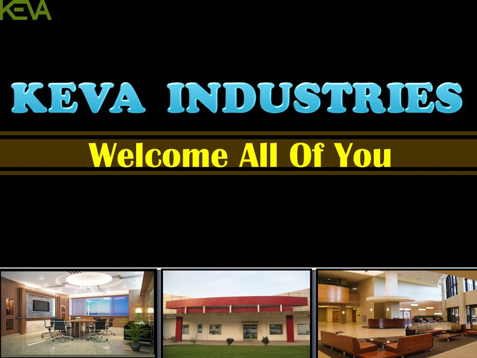 KEVA INDUSTRIES Welcome All Of You