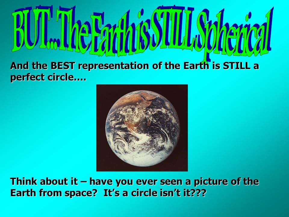 BUT...The Earth is STILL Spherical