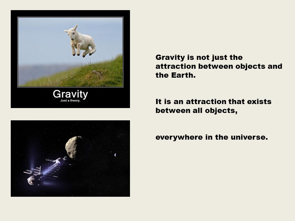 Gravity is not just the attraction between objects and the Earth.