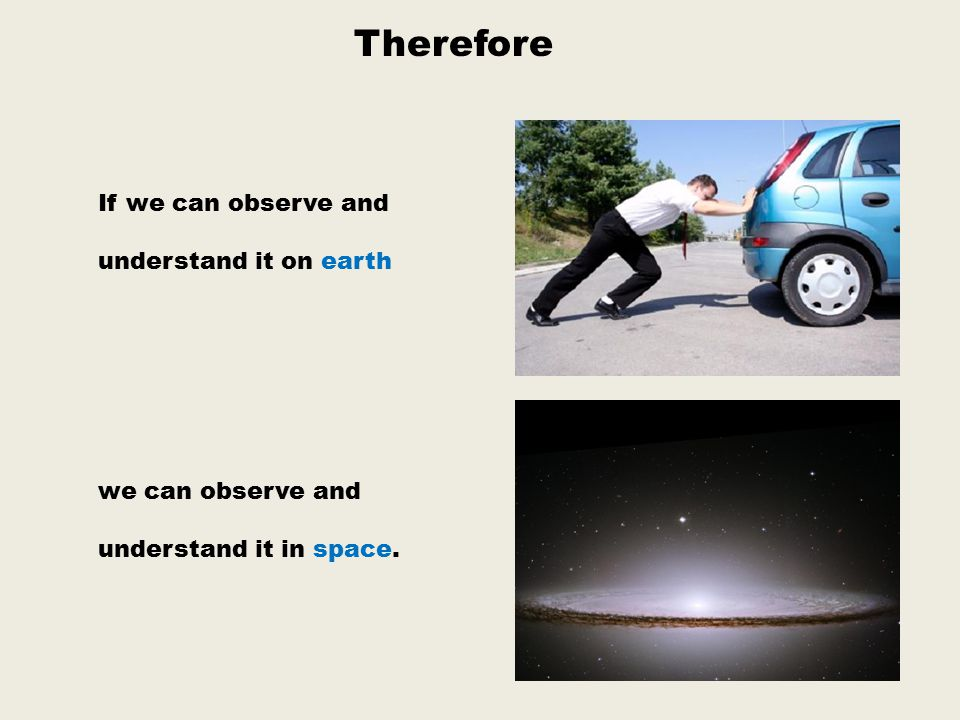 Therefore If we can observe and understand it on earth