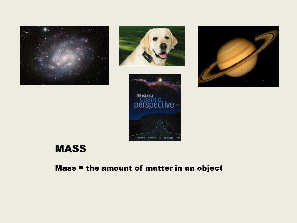 MASS Mass = the amount of matter in an object