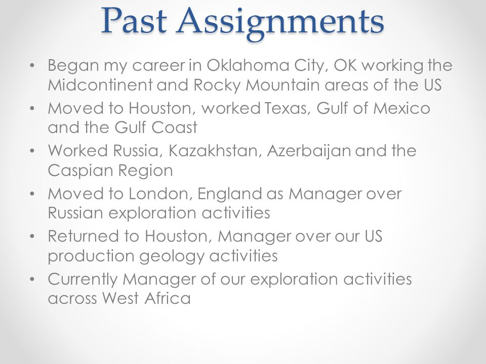 Past Assignments Began my career in Oklahoma City, OK working the Midcontinent and Rocky Mountain areas of the US.