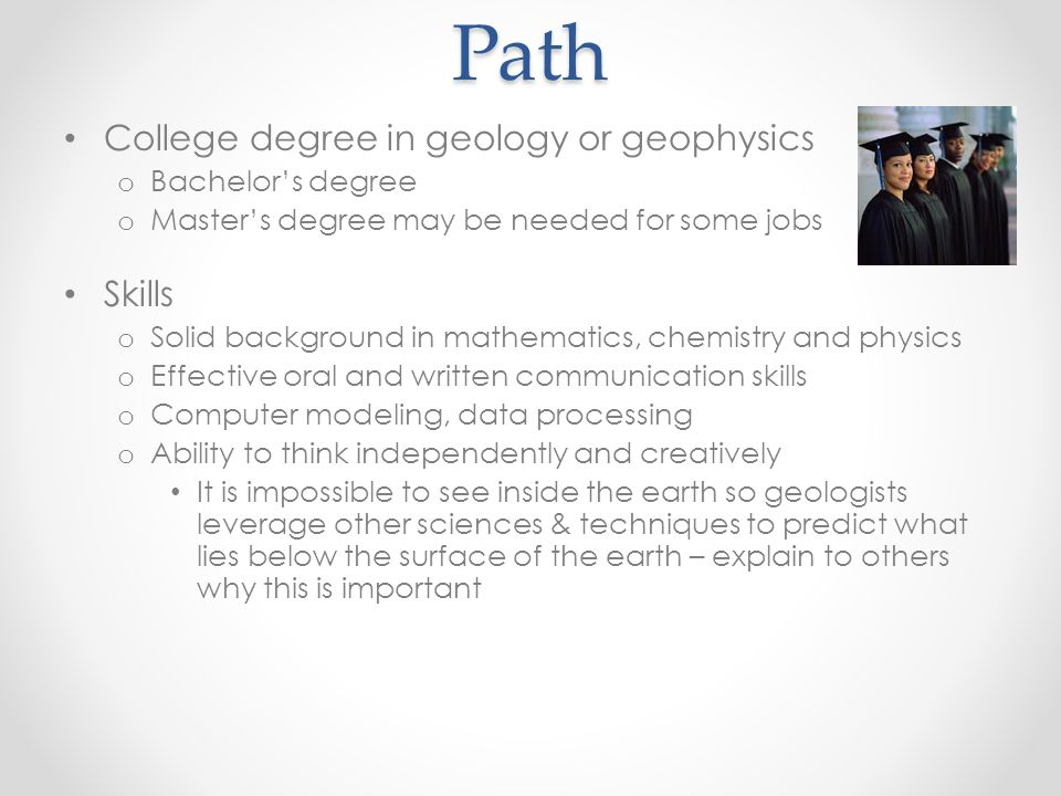 Path College degree in geology or geophysics Skills Bachelor's degree