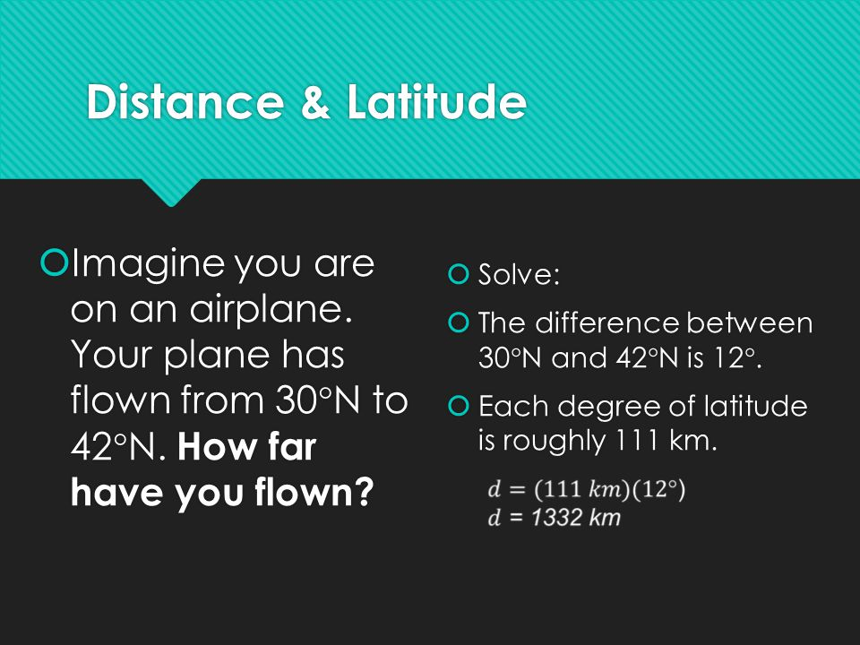 Distance & Latitude Solve: The difference between 30N and 42N is 12. Each degree of latitude is roughly 111 km.