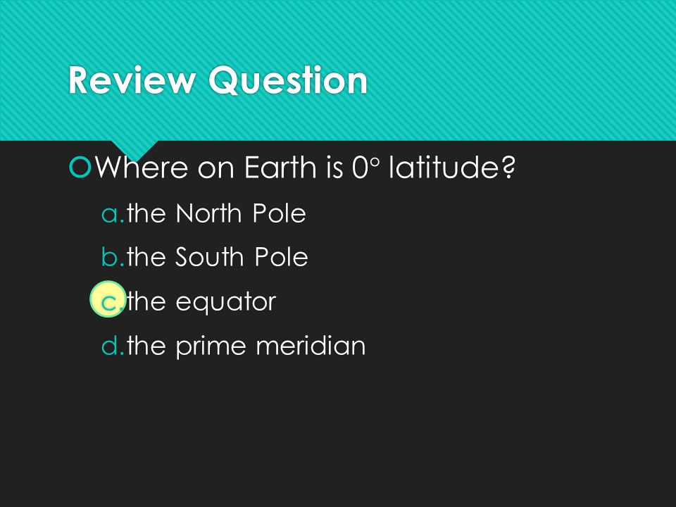Review Question Where on Earth is 0 latitude the North Pole