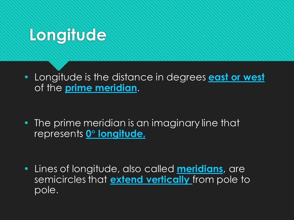Longitude Longitude is the distance in degrees east or west of the prime meridian.