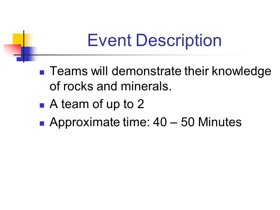Event Description Teams will demonstrate their knowledge of rocks and minerals. A team of up to 2.