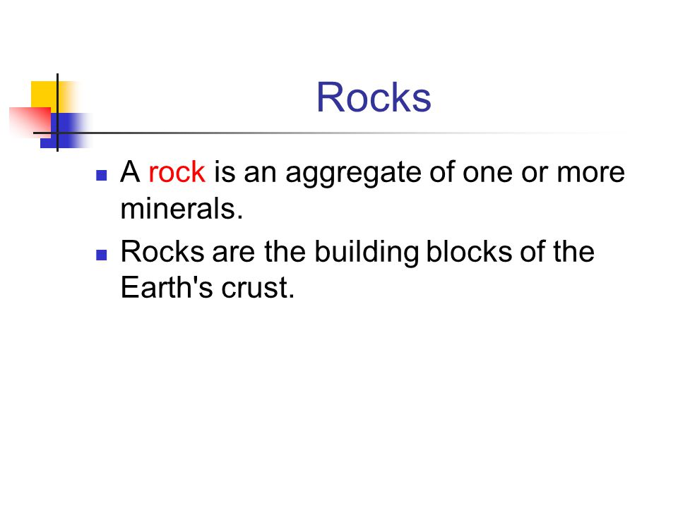 Rocks A rock is an aggregate of one or more minerals.
