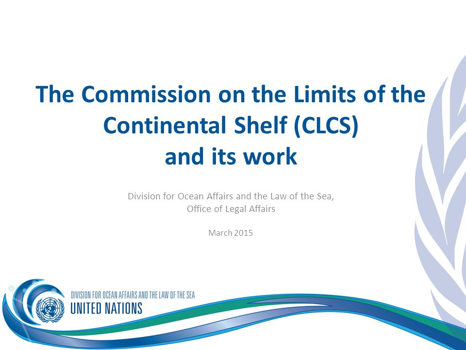 The Commission on the Limits of the Continental Shelf (CLCS)