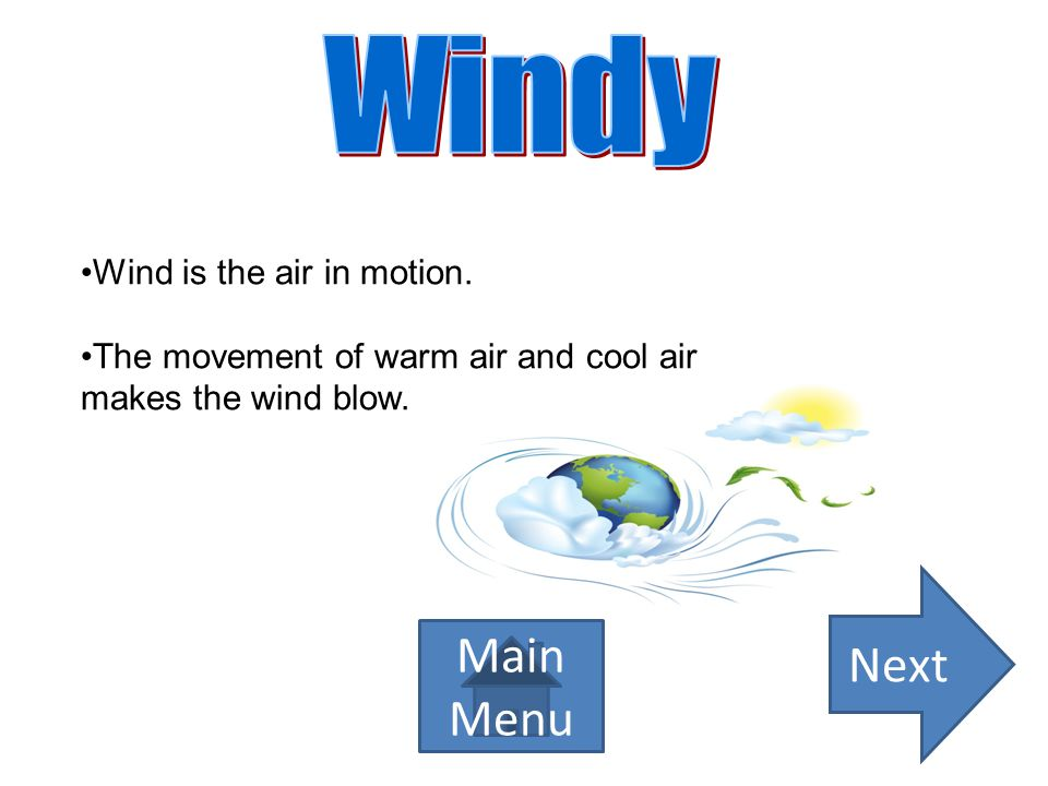 Windy Next Main Menu Wind is the air in motion.