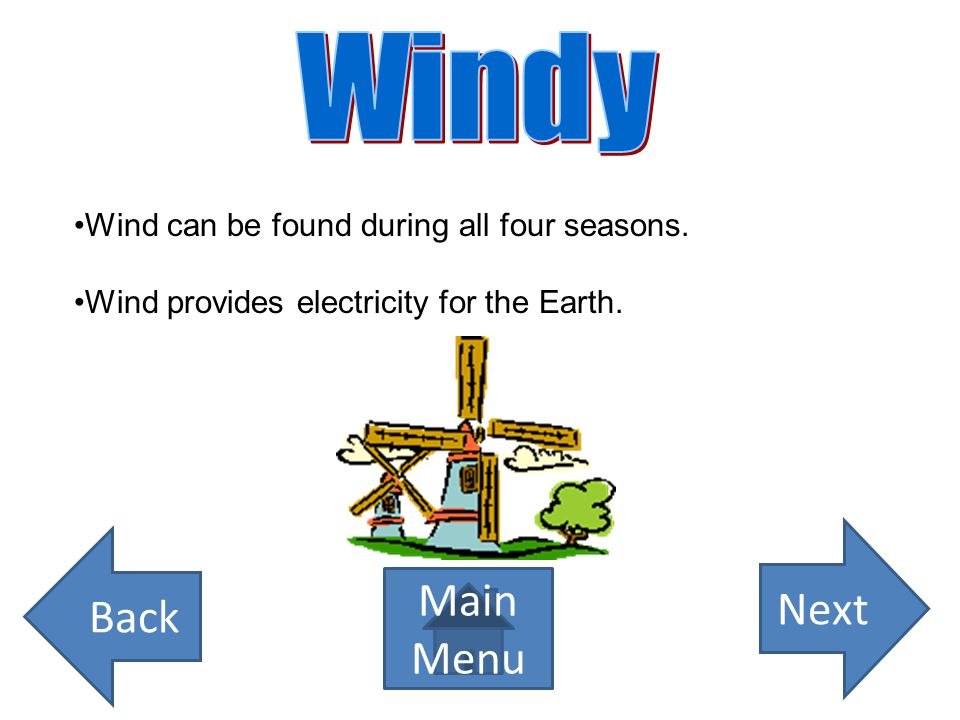 Windy Next Back Main Menu Wind can be found during all four seasons.