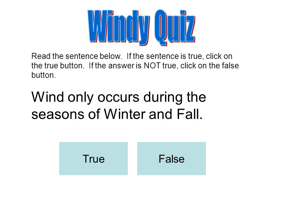 Wind only occurs during the seasons of Winter and Fall.