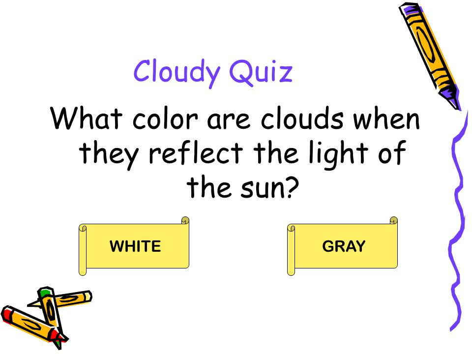 What color are clouds when they reflect the light of the sun