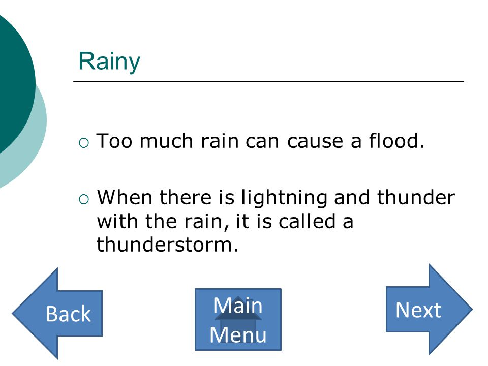 Rainy Next Back Main Menu Too much rain can cause a flood.